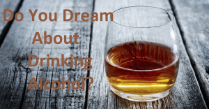 Do You Dream About Drinking Alcohol?